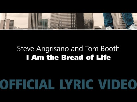 I Am the Bread of Life – Steve Angrisano & Tom Booth [Official Lyric Video]