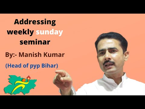 Addressing Weekly Sunday Seminar By:- Manish Kumar (Head Of Pyp Bihar)