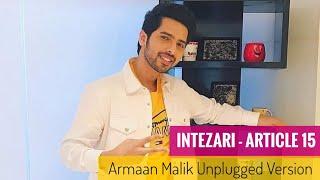 Armaan Malik Intezari || Article 15 - Unplugged Version || SLV 2019