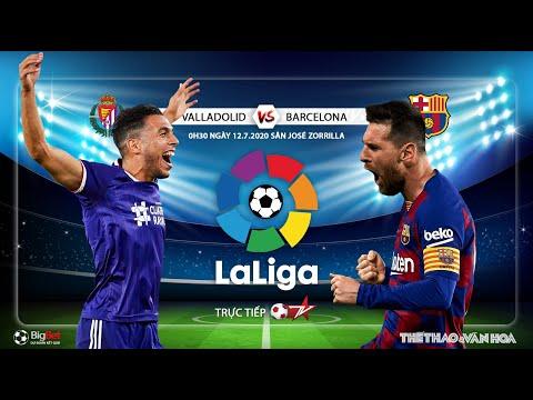 NHẬN ĐỊNH BÓNG ĐÁ Valladolid - Barcelona (0h30 ngày 12/7). Soi kèo vòng 36 La Liga. Trực tiếp BĐTV