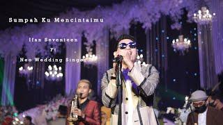 Sumpah Ku Mencintaimu - Ifan Seventeen Live