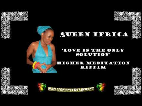 Queen Ifrica - Love is the Only Solution - Higher Meditation