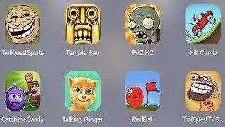 Troll Quest Sport,Temple Run,PVZ HD,Hill Climb,Catch The Candy,Talking Ginger,Red Ball,Troll TVs