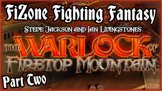 FiZone Fighting Fantasy - The Warlock of Firetop Mountain (Part Two!)