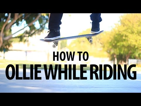 HOW TO OLLIE WHILE RIDING THE EASIEST WAY TUTORIAL 2.0