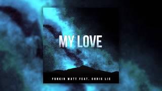 Funkin Matt feat. Chris Lie - My Love (Cover Art)