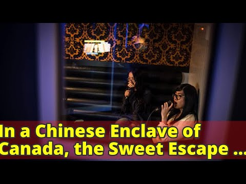 In a Chinese Enclave of Canada, the Sweet Escape of Karaoke