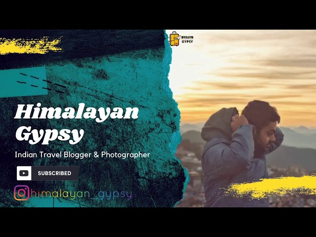 Himalayan Gypsy - Indian Travel Blogger & Photographer | Travel Videos | Travel Photography