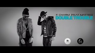 Repeat youtube video F.Charm feat. Matteo - Double Trouble