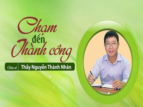 Chạm đến Thành Công - Nguyễn Thành Nhân