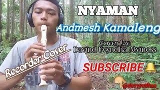 Download Nyaman - Andmesh Kamaleng | Recorder Cover by: Davind Uvyndha Alviness