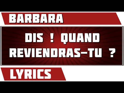 Dis ! Quand Reviendras-tu ? - Barbara - paroles