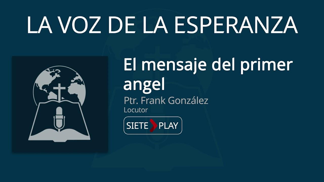 La voz de la esperanza: El mensaje del primer angel - Pr. Frank Gonzalez