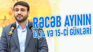 Hacı Ramil - Rəcəb ayının 13, 14 və 15-ci gününün əməlləri 2021