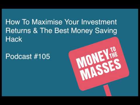 Episode #105 - How To Maximise Your Investment Returns & The Best Money Saving Hack