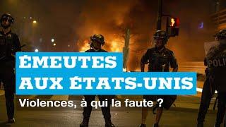 Émeutes aux États-Unis : violences, à qui la faute ?