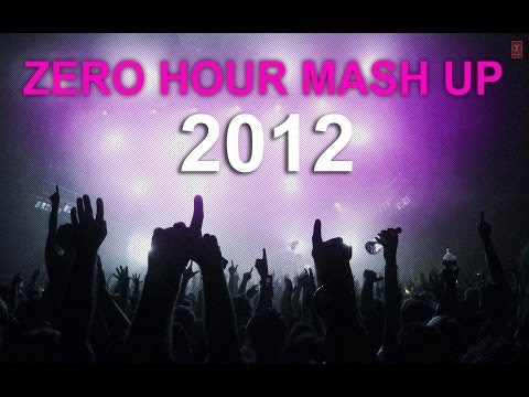 ZERO HOUR MASHUP 2012 FULL  SONG  Best Of Bollywood