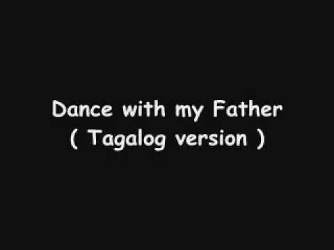 Dance with my Father ( tagalog version )
