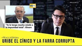 URIBE, EL CÍNICO Y LA FARRA C0RRUPTA - #WALLYOPINA