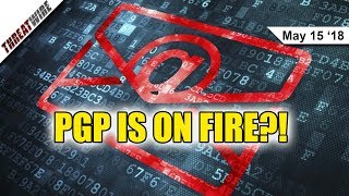 PGP IS ON FIRE! Or Is It? - ThreatWire