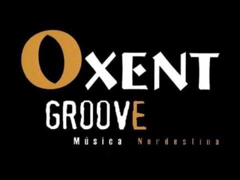 Oxent Groove - Fusão Nordestina (2006) [Full Album]