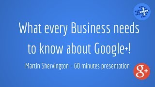 Google+ for Business - just about everything you'll need to know!