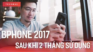 Bphone 2017 sau 2 tháng sử dụng: Chúng ta có được những gì?
