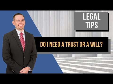 Do I Need a Trust or a Will – Chandler Estate Planning Attorney
