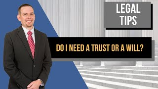 Do I Need a Trust or a Will - Chandler Estate Planning Attorney