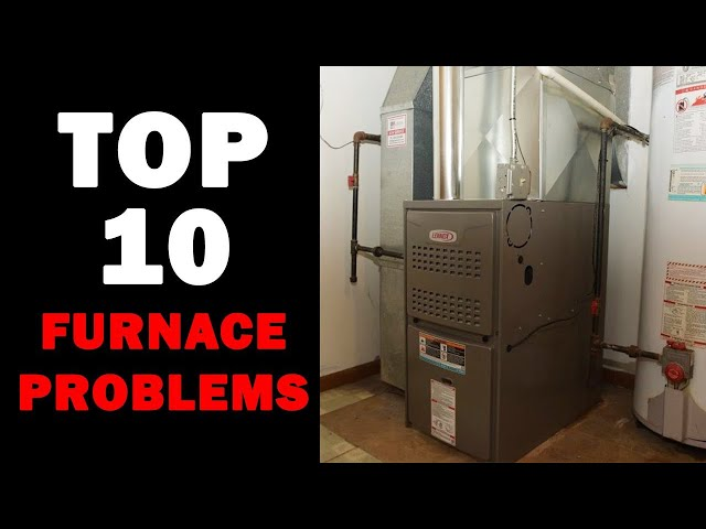 Furnace Troubleshooting - Top 10 Furnace Problems