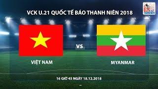 U.21 Quốc tế Báo Thanh Niên2018 | Chung kết | Việt Nam - Myanmar | Trực tiếp