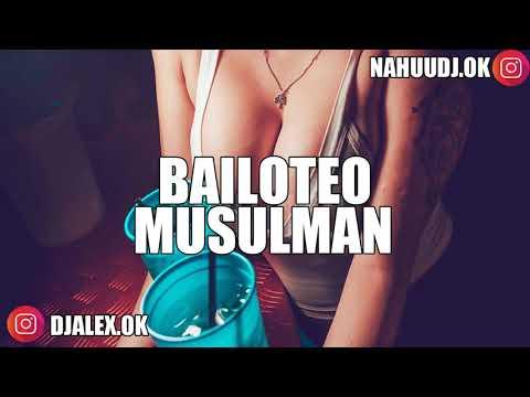 BAILOTEO MUSULMAN - DJ ALEX ✘ NAHUU DJ [FIESTERO REMIX]