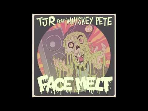 TJR ft Whiskey Pete - Face Melt (TJR remix)