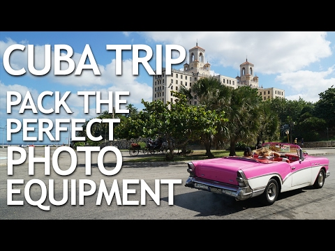 Cuba Trip: Pack the Perfect Photo Equipment