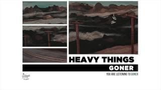 Heavy Things - Goner