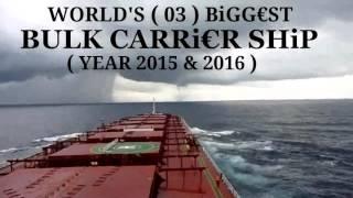 WORLDS' (03) BIGGEST BULK CARRIER SHIP 2016