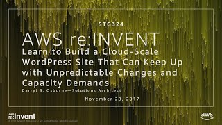 AWS re:Invent 2017: Learn to Build a Cloud-Scale WordPress Site That Can Keep Up wit (STG324)