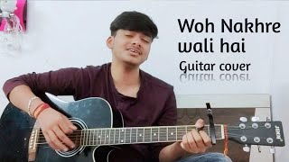 Voh Nakhre wali hai | Guitar cover | From movie (Genius)