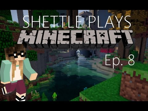 Shettle plays Minecraft Ep. 8 - Starting Again...Again