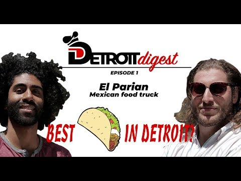 Detroit Digest EP 1 – El Parian Mexican Food Truck in Southwest Detroit