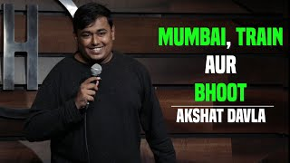 Mumbai, Train Aur Bhoot | Akshat Davla | Stand-up Comedy March 2020
