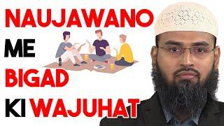 Naujawano Ke Bigad Aur Gumrahi Ki Aaj Ke Daur Me Wajuhat By Adv. Faiz Syed
