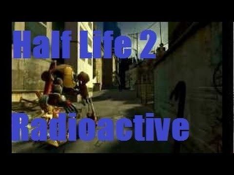 "Half Life 2 ""Radioactive"" Music Video[HD]"