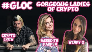 Live with #GLOC Gorgeous Ladies Of Crypto - Meredith Darden - Crypto Wendy O - Women In Crypto Chat