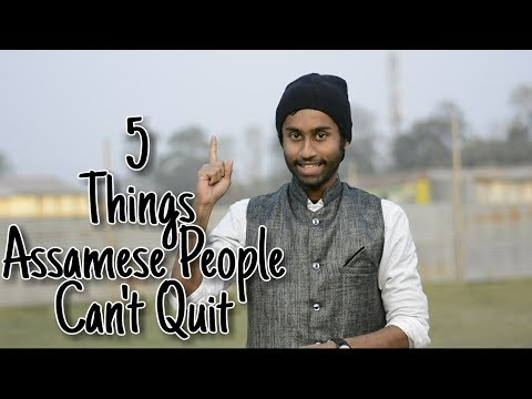 5 things Assamese People Can't Quit