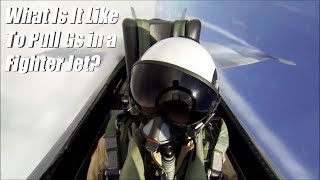 What Is It Like To Pull Gs in A Fighter Jet?