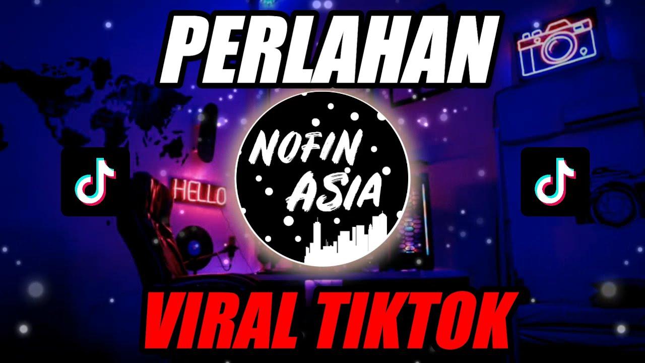 Download PERLAHAN | OFFICIAL NOFIN ASIA REMIX