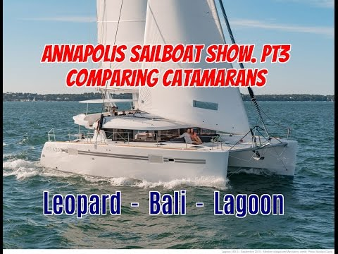 Ep19.  Annapolis Sailboat Show Pt3.  Comparing Catamarans