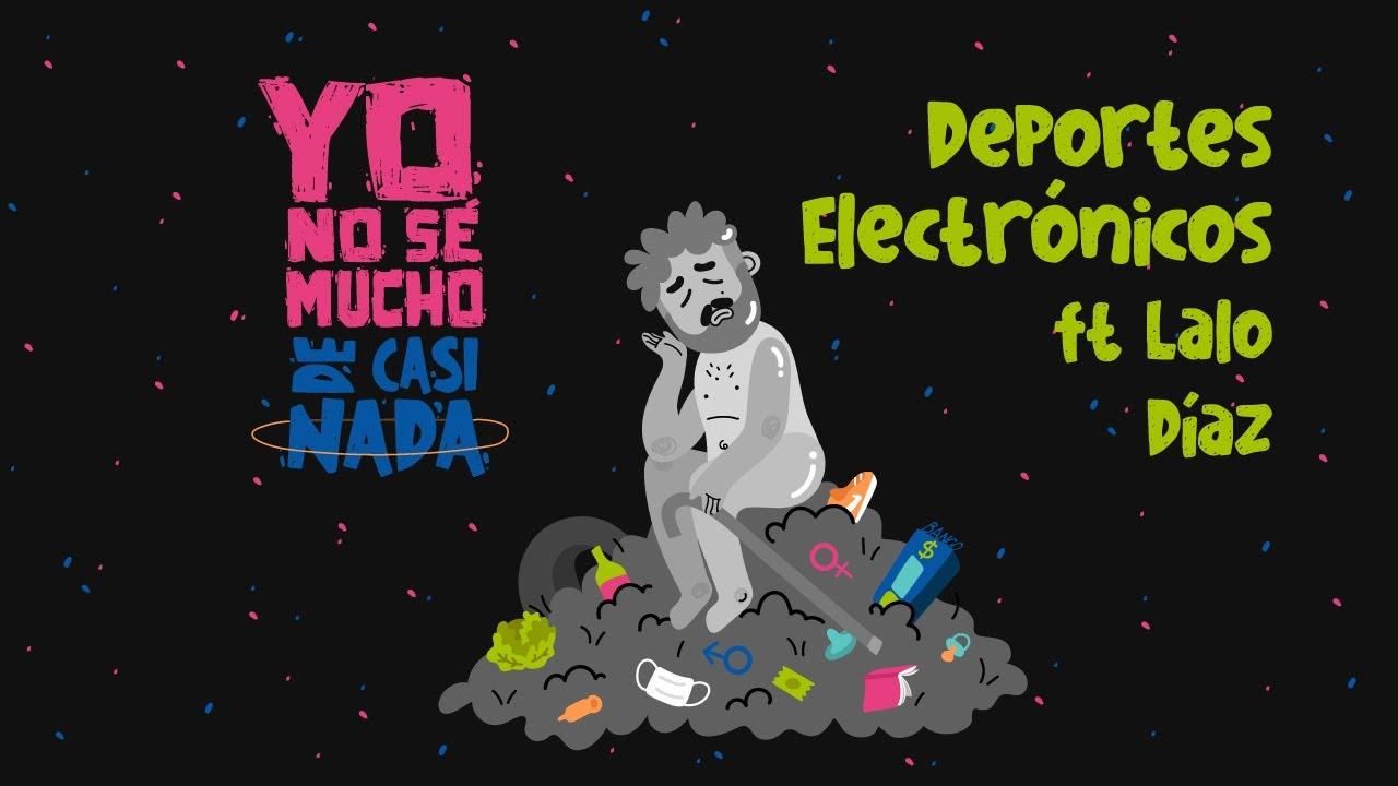 Yo No Sé Mucho de Casi Nada: Deportes Electrónicos ft. Lalo Díaz