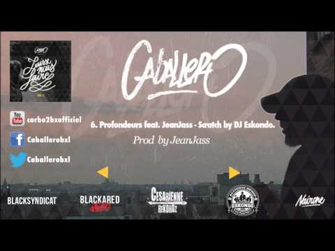 06 Caballero - Profondeurs feat JeanJass (Prod by JeanJass) - Scratch by Eskondo